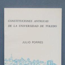 Libros de segunda mano: CONSTITUCIONES ANTIGUAS DE LA UNIVERSIDAD DE TOLEDO. JULIO PORRES. Lote 148994066