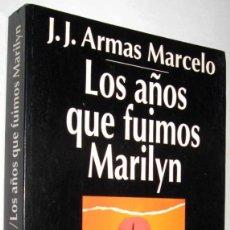 Libros de segunda mano: LOS AÑOS QUE FUIMOS MARILYN - J.J.ARMAS MARCELO. Lote 149489446
