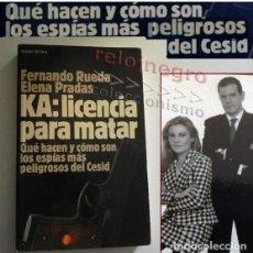 Libros de segunda mano: KA LICENCIA PARA MATAR QUÉ HACEN CÓMO SON ESPÍAS DE CSID LIBRO FERNANDO RUEDA ELENA PRADAS ESPIONAJE. Lote 149608402