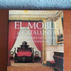 Libros de segunda mano: EL MOBLE A CATALUNYA L'ESPAI DOMÈSTIC DEL GÒTIC AL MODERNISME. Lote 191075926