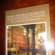 Libros de segunda mano: MUSEO HISTÓRICO MUNICIPAL: EL PALACIO CONSISTORIAL Y LOS ORÍGENES DE LA PLAZA DEL AYTO. VALENCIA. Lote 150223834