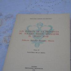 Libros de segunda mano: LOS PUEBLOS DE LA PROVINCIA DE TOLEDO HASTA FINALIZAR EL SIGLO XVIII - TALAVERA DE LA REINA -. Lote 150553002