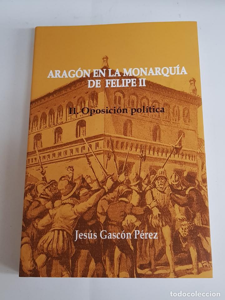 ARAGÓN EN LA MONARQUÍA DE FELIPE II.- VOL 2: OPOSICIÓN POLÍTICA - TDK1 (Libros de Segunda Mano - Historia Moderna)