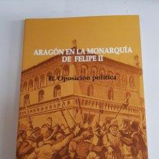 Libros de segunda mano: ARAGÓN EN LA MONARQUÍA DE FELIPE II.- VOL 2: OPOSICIÓN POLÍTICA - TDK1. Lote 150650202