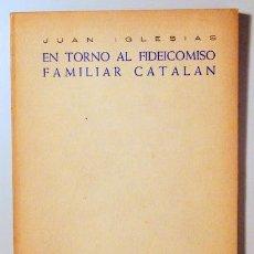 Libros de segunda mano: IGLESIAS, JUAN - EN TORNO AL FIDEICOMISO FAMILIAR CATALÁN - BARCELONA 1952. Lote 278217808