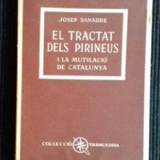 Libros de segunda mano: EL TRACTAT DELS PIRINEUS I LA MUTILACIÓ DE CATALUNYA. JOSEP SANABRE. BARCINO 1960.. Lote 150844682