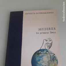Libros de segunda mano: MUJERES EN PRIMERA LÍNEA - AMNISTÍA INTERNACIONAL - EDAI - MADRID - 1991. Lote 151022526