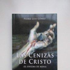 Libros de segunda mano: LAS CENIZAS DE CRISTO, EL ENIGMA DE MENA, PEDRO LUIS GÓMEZ, IMPECABLE. Lote 151037970