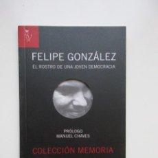 Libros de segunda mano: FELIPE GONZÁLEZ, EL ROSTRO DE UNA JOVEN DEMOCRACIA, PRÓLOGO MANUEL CHAVES, FOTOS PABLO JULIÁ. Lote 151038122