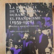 Libros de segunda mano: LA PROVÍNCIA DE TARRAGONA DURANT EL FRANQUISME (1939-1976) POLÍTICA,SOCIETAT I CULTURA. DDAA. Lote 151359806