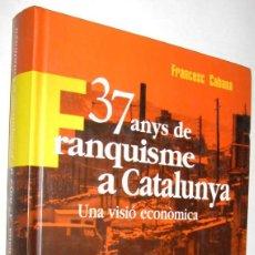 Libros de segunda mano: 37 ANYS DE FRANQUISME A CATALUNYA - UNA VISIO ECONOMICA - FRANCESC CABANA - EN CATALAN. Lote 151419058