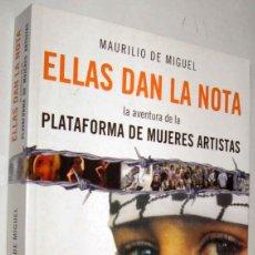 Libros de segunda mano: ELLAS DAN LA NOTA - LA AVENTURA DE LA PLATAFORMA DE MUJERES ARTISTAS - M. DE MIGUEL - ILUSTRADO. Lote 151421578
