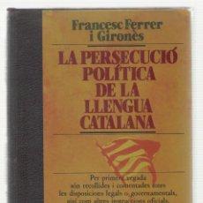Libros de segunda mano: NUMULITE L0744 LA PERSECUCIÓ POLÍTICA DE LA LLENGUA CATALANA FRANCESC FERRER I GIRONÈS EDICIONS 62. Lote 151438802