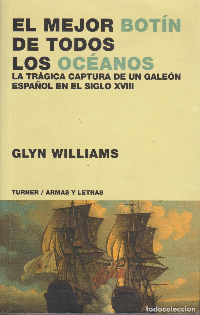 EL MEJOR BOTÍN DE TODOS LOS OCÉANOS. LA TRÁGICA CAPTURA DE UN GALEÓN ESPAÑOL EN EL S.XVIII (Libros de Segunda Mano - Historia Moderna)