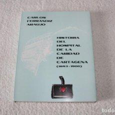 Libros de segunda mano: HISTORIA DEL HOSPITAL DE LA CARIDAD DE CARTAGENA (1693-1900). CARLOS FERRANDIZ ARAUJO - AÑO 1981. Lote 151967074