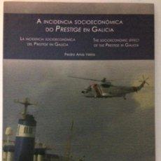 Libros de segunda mano: LA INCIDENCIA SOCIOECONÓMICA DEL PRESTIGE EN GALICIA. PEDRO ARIAS VEIRA. GALLEGO,CASTELLANO,INGLÉS. Lote 152042798
