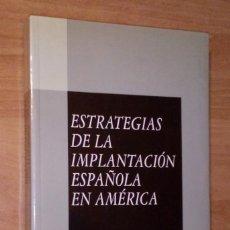 Libros de segunda mano: EDUARDO DE FUENTES GÓMEZ DE SALAZAR - ESTRATEGIAS DE LA IMPLANTACIÓN ESPAÑOLA EN AMÉRICA. Lote 92887945