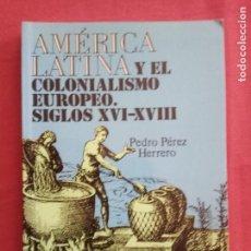 Libros de segunda mano: AMÉRICA LATINA Y EL COLONIALISMO EUROPEO, SIGLOS XVI-XVIII-PEDRO PEREZ HERRERO.. Lote 152534510