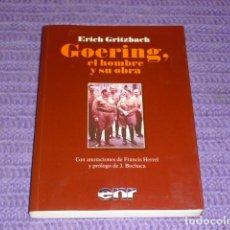 Libros de segunda mano: GOERING, EL HOMBRE Y SU OBRA - ERICH GRITZBACH - 2011 -. Lote 153131294