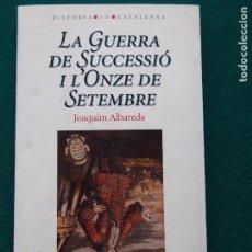 Libros de segunda mano: LA GUERRA DE SUCCESSIÓ I L'ONZE DE STEMBRE - JOAQUIM ALBAREDA. Lote 153193410