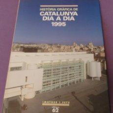 Libros de segunda mano: HISTÒRIA GRÀFICA DE CATALUNYA DIA A DIA 1995 - EDICIONS 62. Lote 154378230