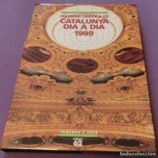 Libros de segunda mano: HISTÒRIA GRÀFICA DE CATALUNYA DIA A DIA 1999 - EDICIONS 62. Lote 154382054