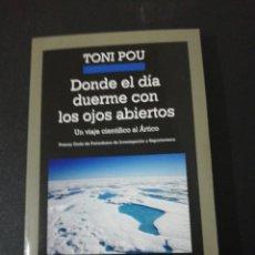 Libros de segunda mano: TONI POU, DONDE EL DÍA DUERME CON LOS OJOS ABIERTOS . Lote 155714962