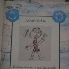 Libros de segunda mano: ANTONIO SEDEÑO - COSTUMBRES DE LA NACIÒN CANARIA - BENCHOMO 1993 - TAGORÍN. Lote 155796642