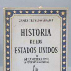 Libros de segunda mano: HISTORIA DE LOS ESTADOS UNIDOS. DE LA GUERRA CIVIL A POTENCIA MUNDIAL. TRUSLOW ADAMS. TOMO II. Lote 155838438