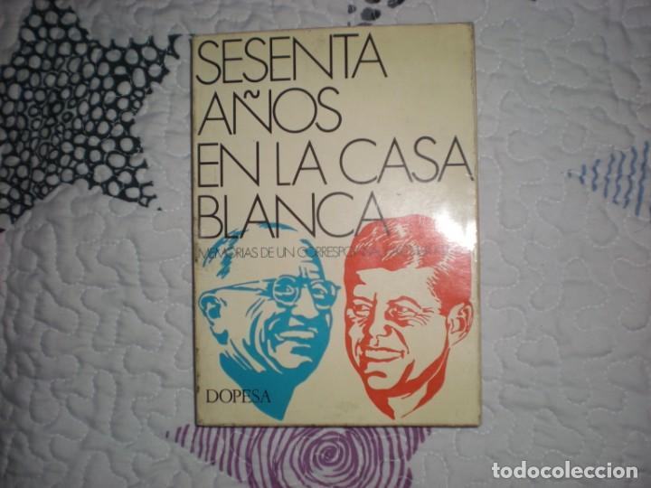 SESENTA AÑOS EN LA CASA BLANCA.MEMORIAS DE UN CORRESPONSAL;ARTHUR KROCK;DOPESA 1971 (Libros de Segunda Mano - Historia Moderna)