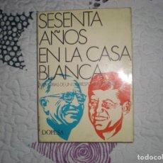 Libros de segunda mano: SESENTA AÑOS EN LA CASA BLANCA.MEMORIAS DE UN CORRESPONSAL;ARTHUR KROCK;DOPESA 1971. Lote 155937970
