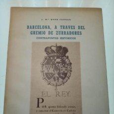 Libros de segunda mano: BARCELONA, A TRAVES DEL GREMIO DE ZURRADORES - J.Mª. SANS FERRAN - COLOMER MUNMANY - VICH - 1966 -. Lote 156000234