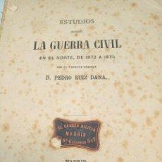 Libros de segunda mano: ESTUDIOS SOBRE LA GUERRA CIVIL EN EL NORTE, DE 1872 A 1876. TENIENTE GENERAL D. PEDRO RUIZ DANA.1876. Lote 156002002
