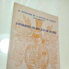Libros de segunda mano: ICONOGRAFÍA DE DON JUAN DE AUSTRIA. HOMENAJE DE VALLADOLID. IV CENTENARIO DE LA BATALLA DE LEPANTO. . Lote 156204750