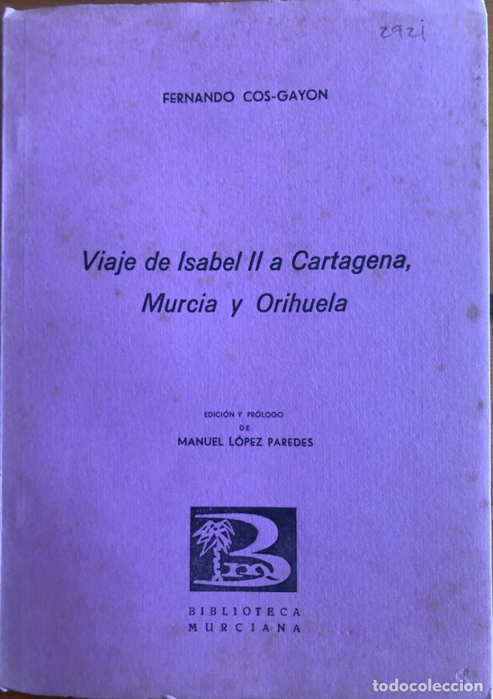 CARTAGENA- MURCIA- ORIHUELA- VIAJE DE ISABEL II- FERNANDO COS GAYON- 1.969 (Libros de Segunda Mano - Historia Moderna)