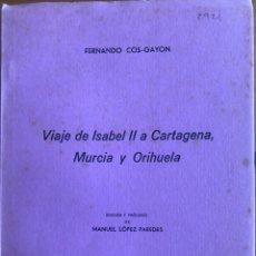 Libros de segunda mano: CARTAGENA- MURCIA- ORIHUELA- VIAJE DE ISABEL II- FERNANDO COS GAYON- 1.969. Lote 278885113