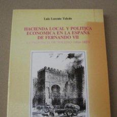 Libros de segunda mano: HACIENDA LOCAL Y POLITICA ECONOMICA EN LA ESPAÑA DE FERNANDO VII-LA PROVINCIA DE TOLEDO( 1814-1833 ). Lote 156544846