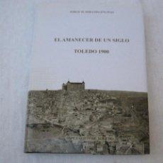 Libros de segunda mano: EL AMANECER DE UN SIGLO - TOLEDO, 1900.. Lote 156558366