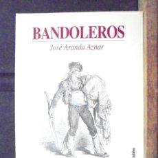 Libros de segunda mano: BANDOLEROS JOSÉ ARANDA AZNAR 1997 2A ED DIPUTACIÓN DE CIUDAD REAL IMPECABLE. Lote 156885982