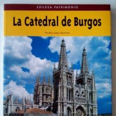 Libros de segunda mano: CTC - LA CATEDRAL DE BURGOS - EDILESA PATRIMONIO - NICOLAS LOPEZ MARTINEZ - COMO NUEVO. Lote 156887818
