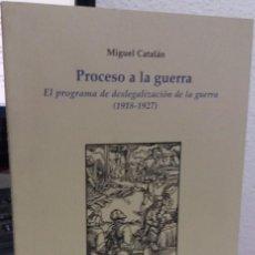 Libros de segunda mano: PROCESO A LA GUERRA. EL PROGRAMA DE DESLEGALIZACIÓN DE LA GUERRA (1918-1927) - CATALÁN, M.. Lote 156901150