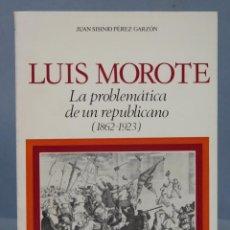Libros de segunda mano: LUIS MOROTE. LA PROBLEMÁTICA DE UN REPUBLICANO ( 1862-1913 ). JUAN SISINIO PÉREZ GARZÓN. DEDICADO AU. Lote 156908510