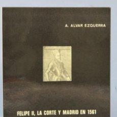 Libros de segunda mano: FELIPE II. LA CORTE Y MADRID EN 1561. ALFREDO ALVAR EZQUERRA. CON DEDICATORIA AUTOGRAFA. Lote 156909042