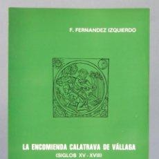 Libros de segunda mano: LA ENCOMIENDA CALATRAVA DE VÁLLAGA. SIGLOS XV-XVIII. F. FERNANDEZ IZQUIERDO. Lote 156995154