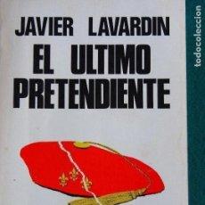Libros de segunda mano: JAVIER LAVARDIN - EL ÚLTIMO PRETENDIENTE - RUEDO IBÉRICO. Lote 157403410