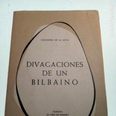 Libros de segunda mano: DIVAGACIONES DE UN BILBAINO. ALEJANDRO DE LA SOTA. COL. EL COFRE DEL BILBAINO. BILBAO. 1967. INTONSO. Lote 159132630