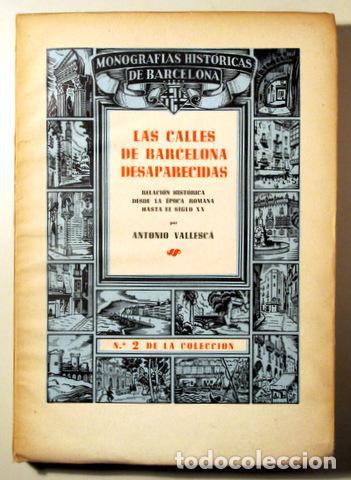 VALLESCAS, ANTONIO - LAS CALLES DE BARCELONA DESAPARECIDAS - BARCELONA 1945 - ILUSTRADO - PAPEL DE H (Libros de Segunda Mano - Historia Moderna)