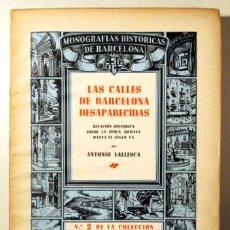 Libros de segunda mano: VALLESCAS, ANTONIO - LAS CALLES DE BARCELONA DESAPARECIDAS - BARCELONA 1945 - ILUSTRADO - PAPEL DE H. Lote 159332269