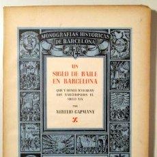 Libros de segunda mano: CAPMANY, AURELIO - UN SIGLO DE BAILE EN BARCELONA - BARCELONA 1946 - ILUSTRADO - PAPEL DE HILO. Lote 159332333