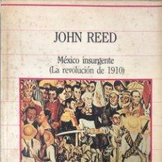 Libros de segunda mano: MEXICO INSURGENTE. LA REVOLUCION DE 1910. JOHN REED. SARPE. MADRID, 1985. PAGS 272.. Lote 159364490